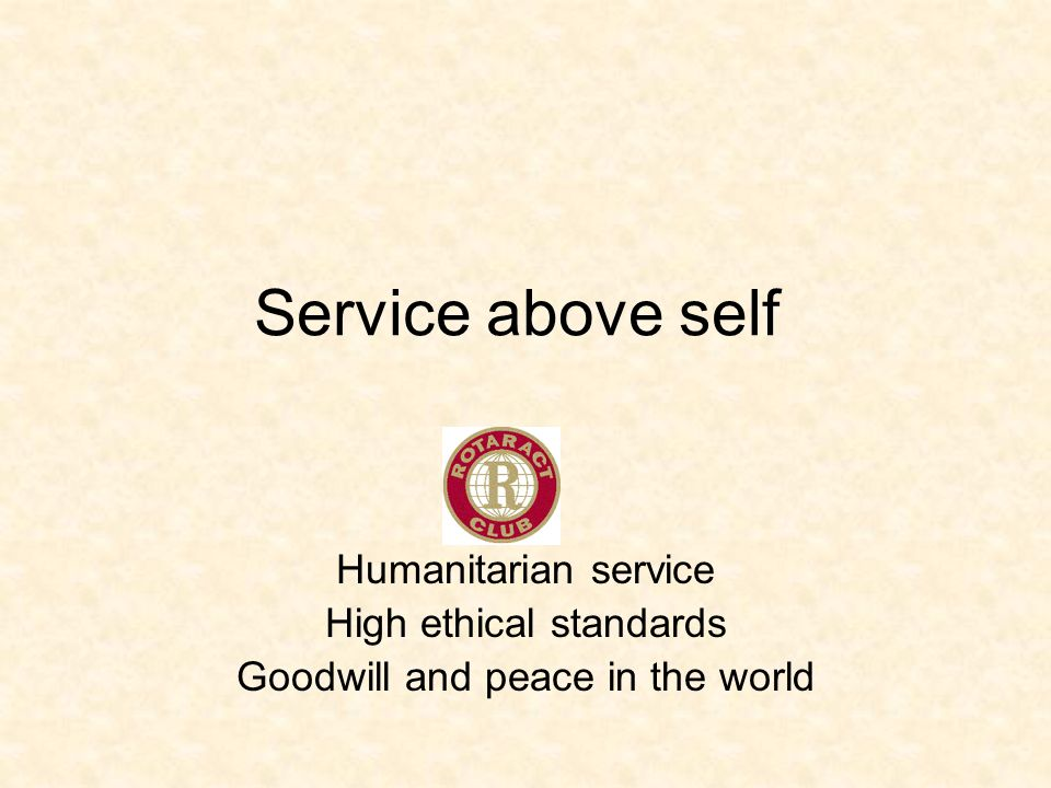 Service above self Humanitarian service High ethical standards Goodwill and peace in the world