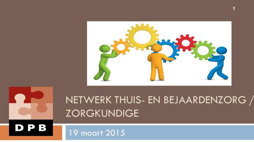 NETWERK THUIS- EN BEJAARDENZORG / ZORGKUNDIGE 19 maart 2015 1