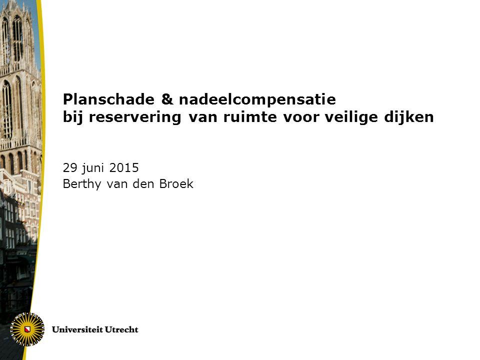 Planschade & nadeelcompensatie bij reservering van ruimte voor veilige dijken 29 juni 2015 Berthy van den Broek