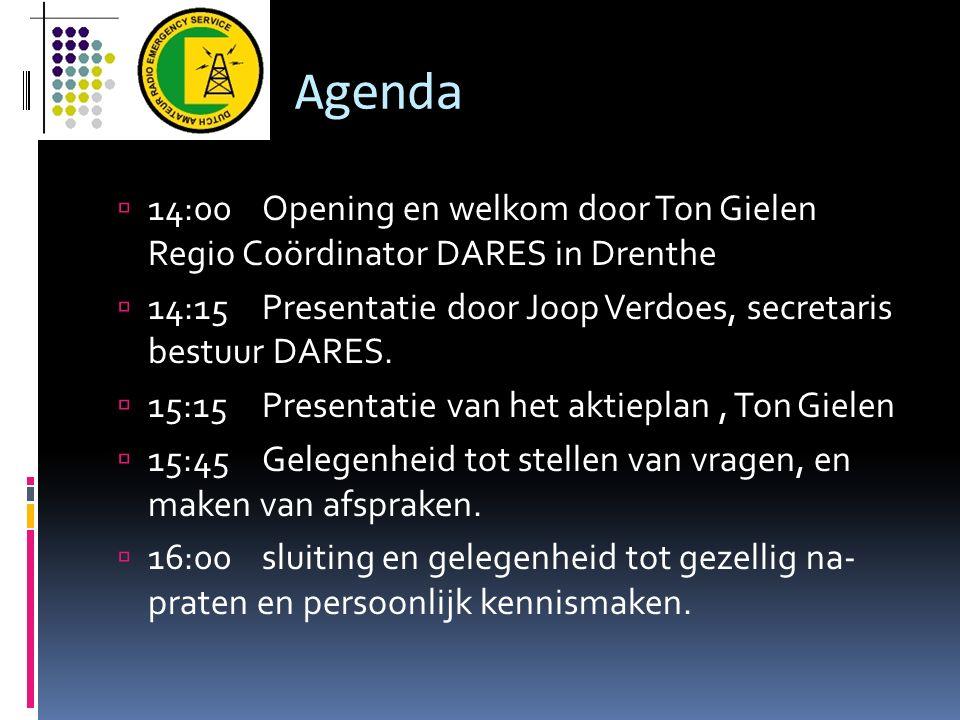 Agenda  14:00Opening en welkom door Ton Gielen Regio Coördinator DARES in Drenthe  14:15Presentatie door Joop Verdoes, secretaris bestuur DARES.  1