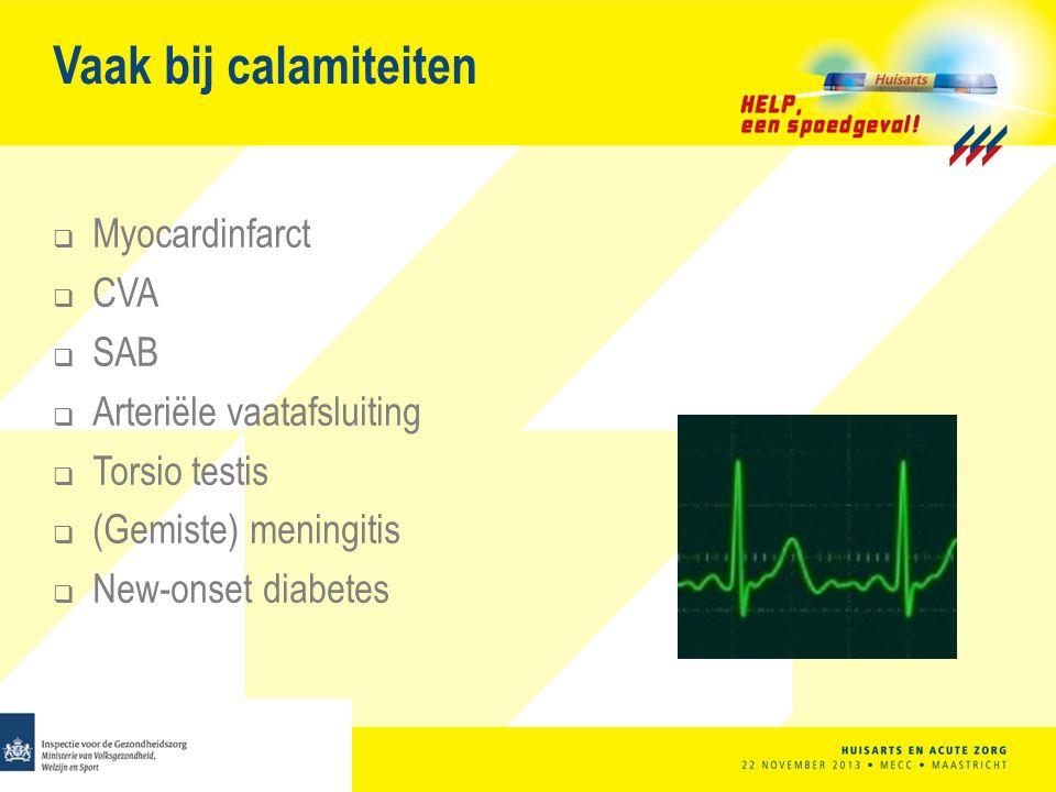 Vaak bij calamiteiten  Myocardinfarct  CVA  SAB  Arteriële vaatafsluiting  Torsio testis  (Gemiste) meningitis  New-onset diabetes