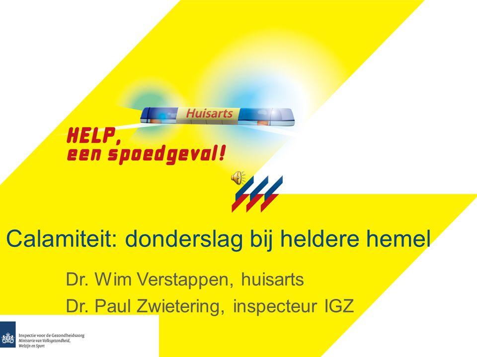 Calamiteit: donderslag bij heldere hemel Dr.Wim Verstappen, huisarts Dr.