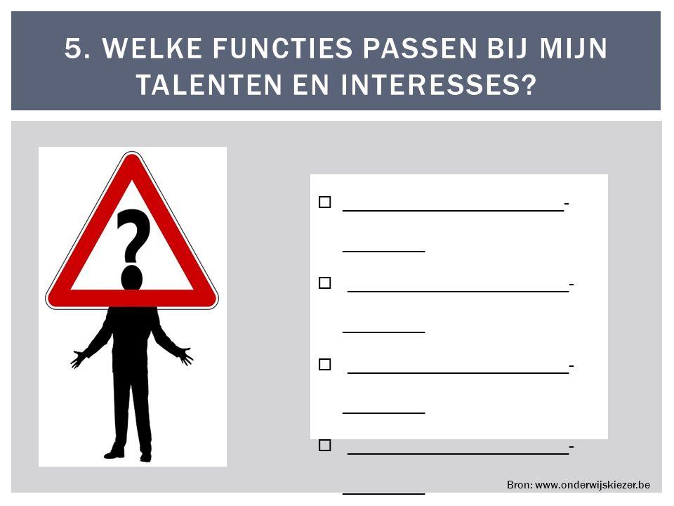 5. WELKE FUNCTIES PASSEN BIJ MIJN TALENTEN EN INTERESSES.