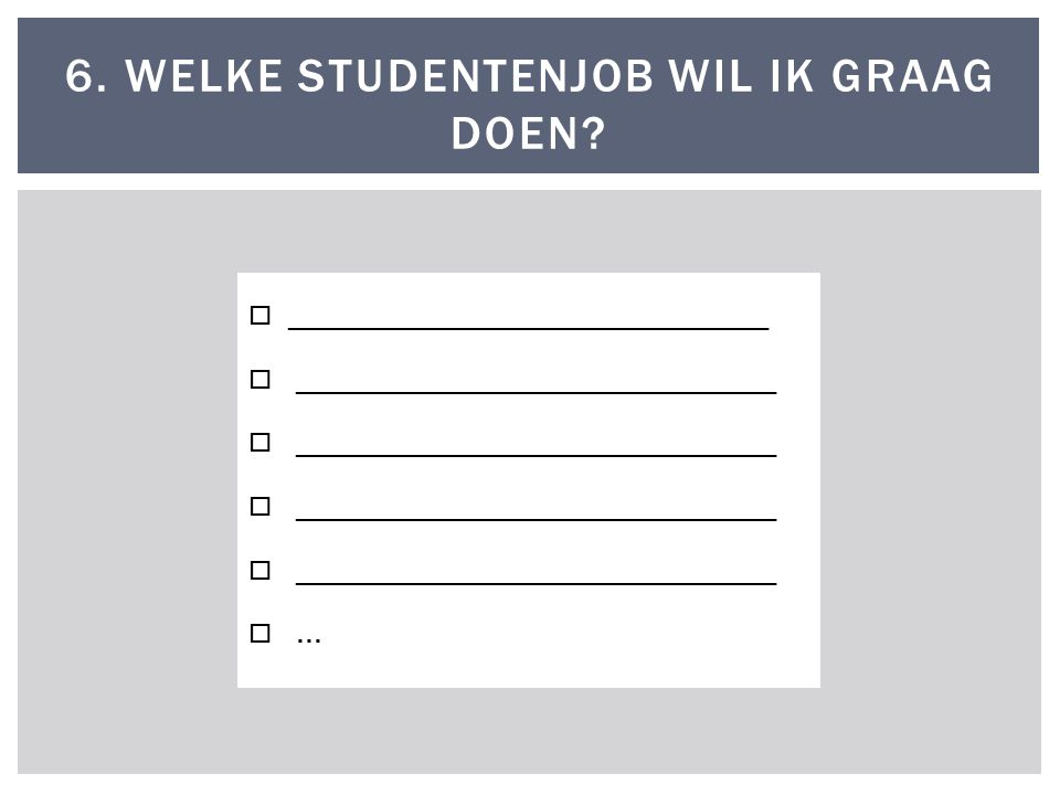 6. WELKE STUDENTENJOB WIL IK GRAAG DOEN  _________________________________  …