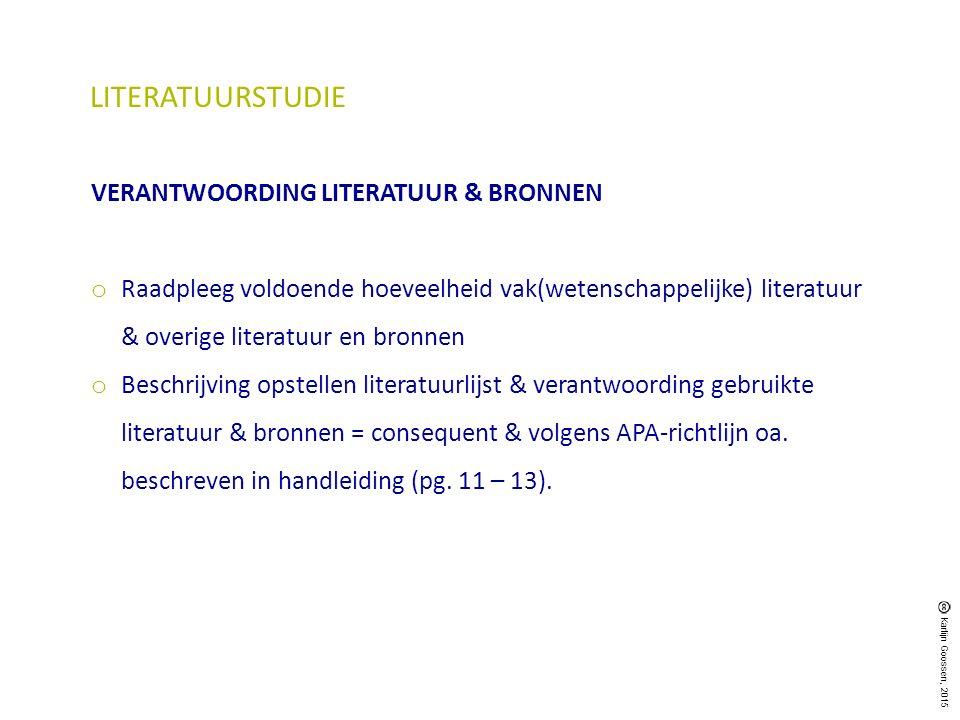LITERATUURSTUDIE VERANTWOORDING LITERATUUR & BRONNEN o Raadpleeg voldoende hoeveelheid vak(wetenschappelijke) literatuur & overige literatuur en bronn