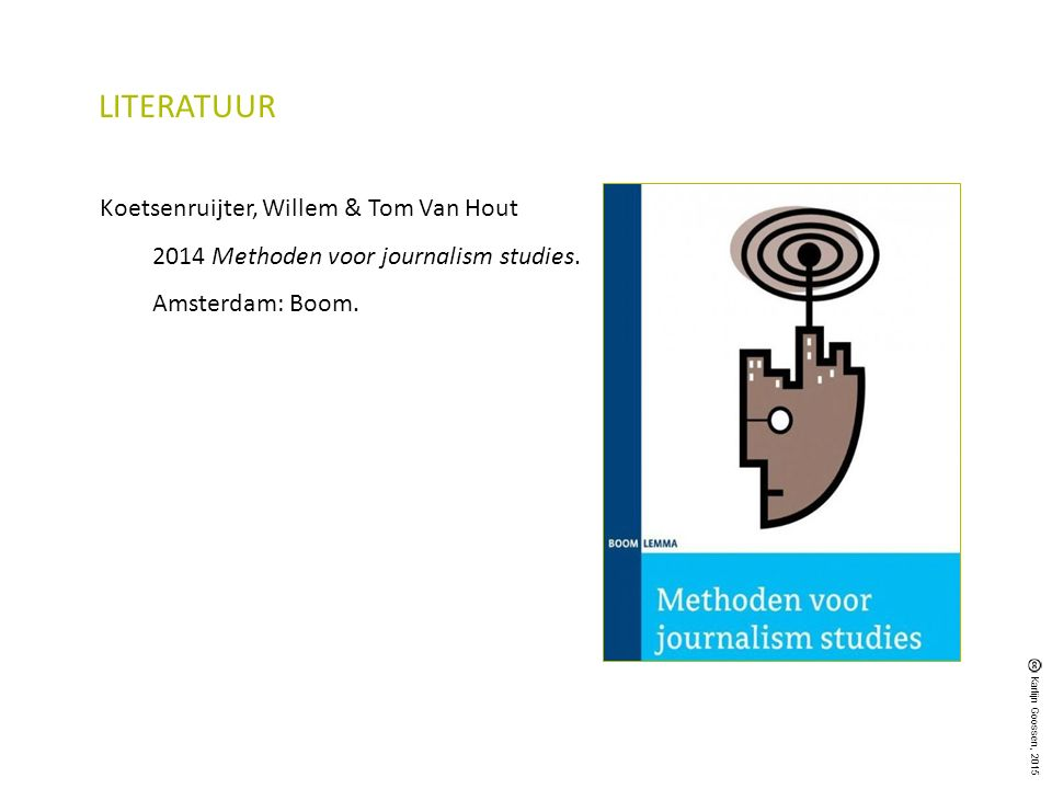 Koetsenruijter, Willem & Tom Van Hout 2014 Methoden voor journalism studies.