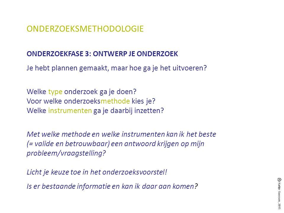 ONDERZOEKSMETHODOLOGIE ONDERZOEKFASE 3: ONTWERP JE ONDERZOEK Je hebt plannen gemaakt, maar hoe ga je het uitvoeren? Welke type onderzoek ga je doen? V