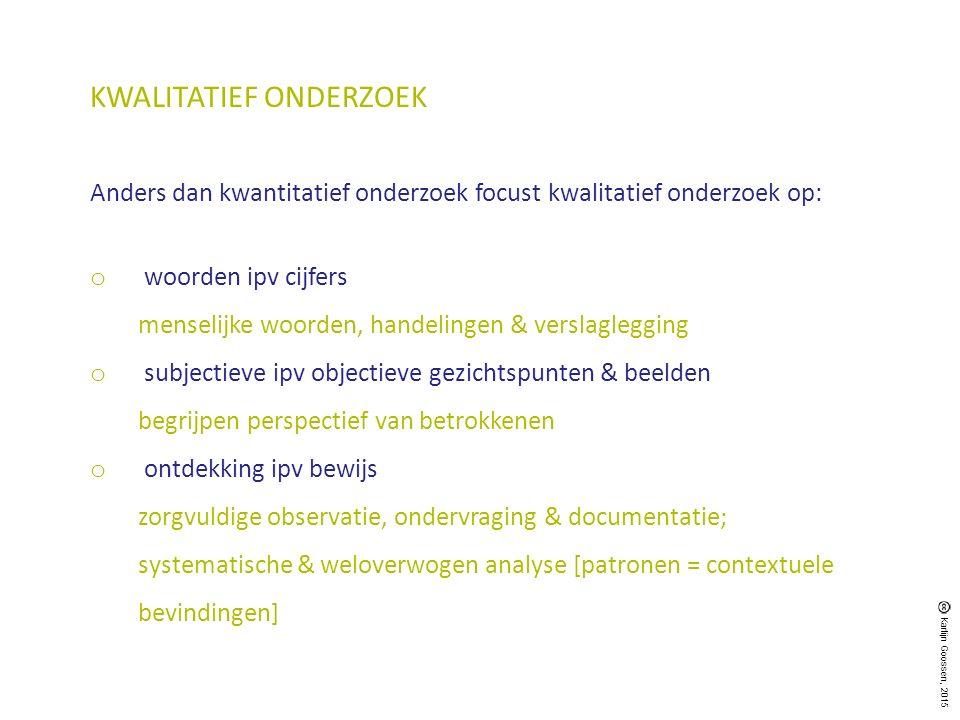 KWALITATIEF ONDERZOEK Anders dan kwantitatief onderzoek focust kwalitatief onderzoek op: o woorden ipv cijfers menselijke woorden, handelingen & versl
