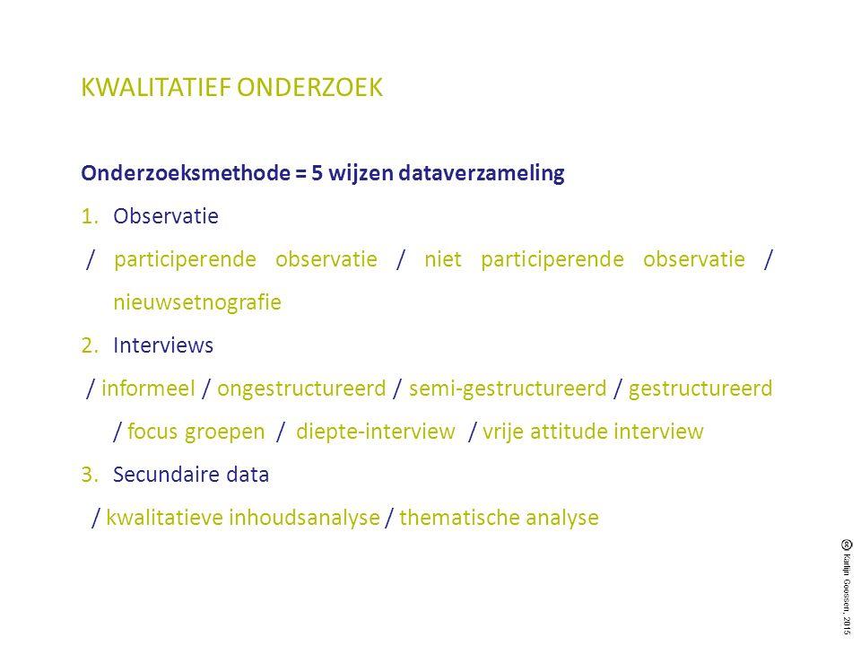 KWALITATIEF ONDERZOEK Onderzoeksmethode = 5 wijzen dataverzameling 1.Observatie / participerende observatie / niet participerende observatie / nieuwse