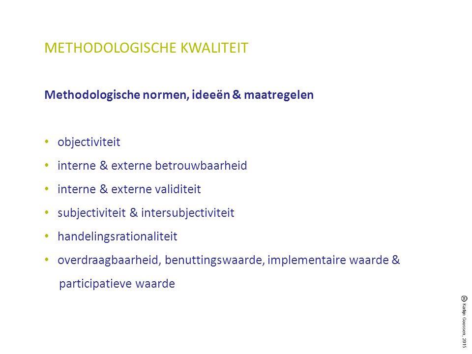 METHODOLOGISCHE KWALITEIT Methodologische normen, ideeën & maatregelen objectiviteit interne & externe betrouwbaarheid interne & externe validiteit su