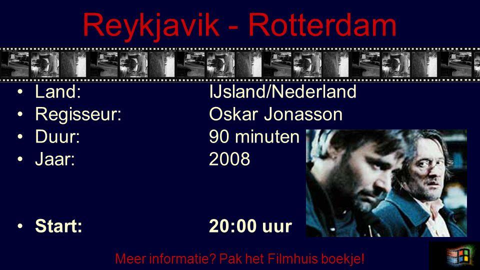 Reykjavik - Rotterdam Land:IJsland/Nederland Regisseur:Oskar Jonasson Duur:90 minuten Jaar:2008 Start:20:00 uur Meer informatie? Pak het Filmhuis boek