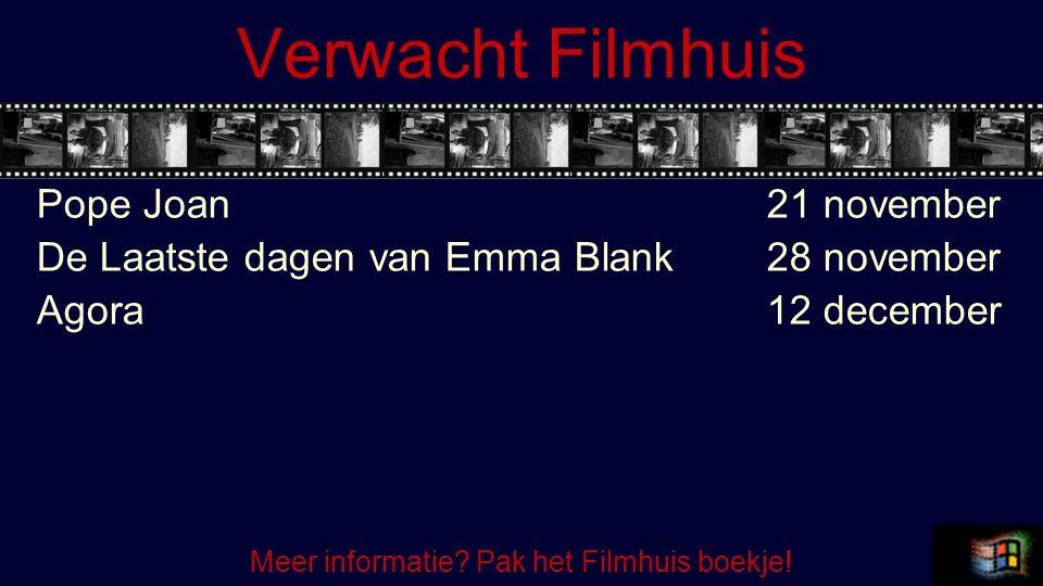 Verwacht Filmhuis Pope Joan21 november De Laatste dagen van Emma Blank28 november Agora12 december Meer informatie? Pak het Filmhuis boekje!
