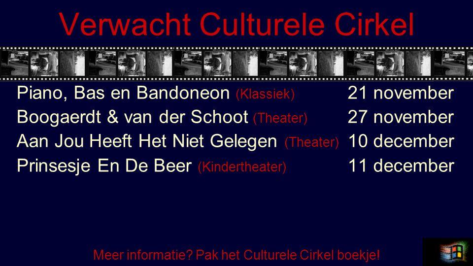 Verwacht Culturele Cirkel Piano, Bas en Bandoneon (Klassiek) 21 november Boogaerdt & van der Schoot (Theater) 27 november Aan Jou Heeft Het Niet Gelegen (Theater) 10 december Prinsesje En De Beer (Kindertheater) 11 december Meer informatie.