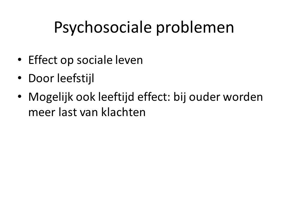 Psychosociale problemen Effect op sociale leven Door leefstijl Mogelijk ook leeftijd effect: bij ouder worden meer last van klachten