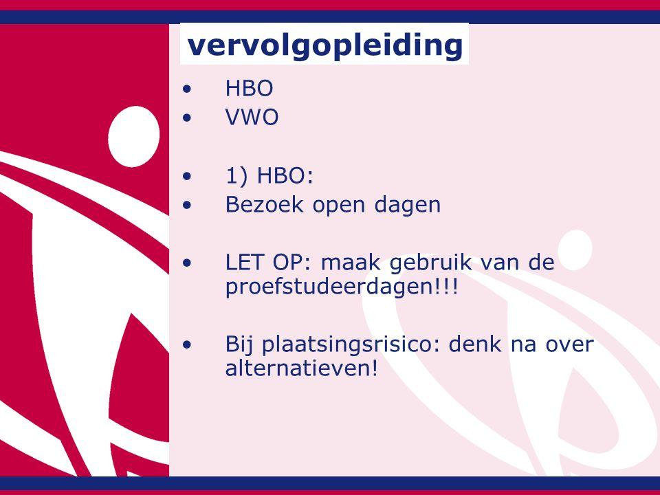 HBO VWO 1) HBO: Bezoek open dagen LET OP: maak gebruik van de proefstudeerdagen!!! Bij plaatsingsrisico: denk na over alternatieven! vervolgopleiding