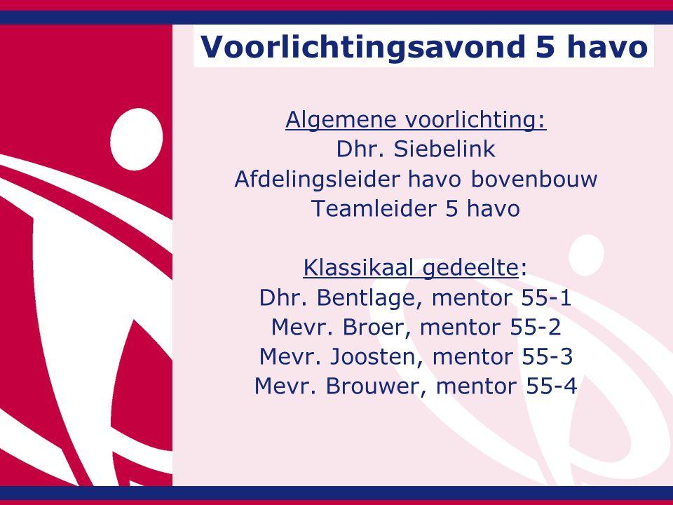 Algemene voorlichting: Dhr. Siebelink Afdelingsleider havo bovenbouw Teamleider 5 havo Klassikaal gedeelte: Dhr. Bentlage, mentor 55-1 Mevr. Broer, me
