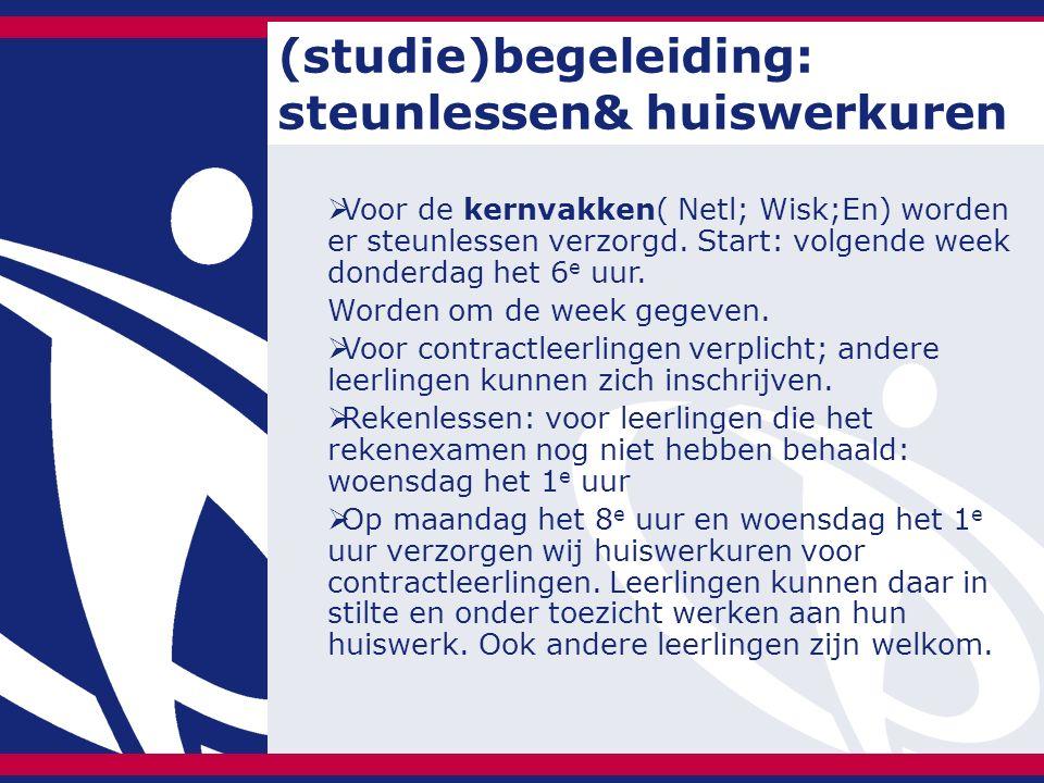 (studie)begeleiding: steunlessen& huiswerkuren  Voor de kernvakken( Netl; Wisk;En) worden er steunlessen verzorgd. Start: volgende week donderdag het