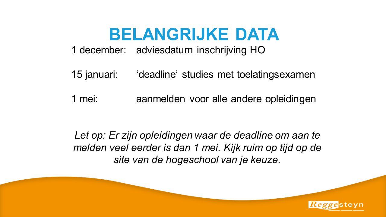 BELANGRIJKE DATA 1 december: adviesdatum inschrijving HO 15 januari:'deadline' studies met toelatingsexamen 1 mei: aanmelden voor alle andere opleidin