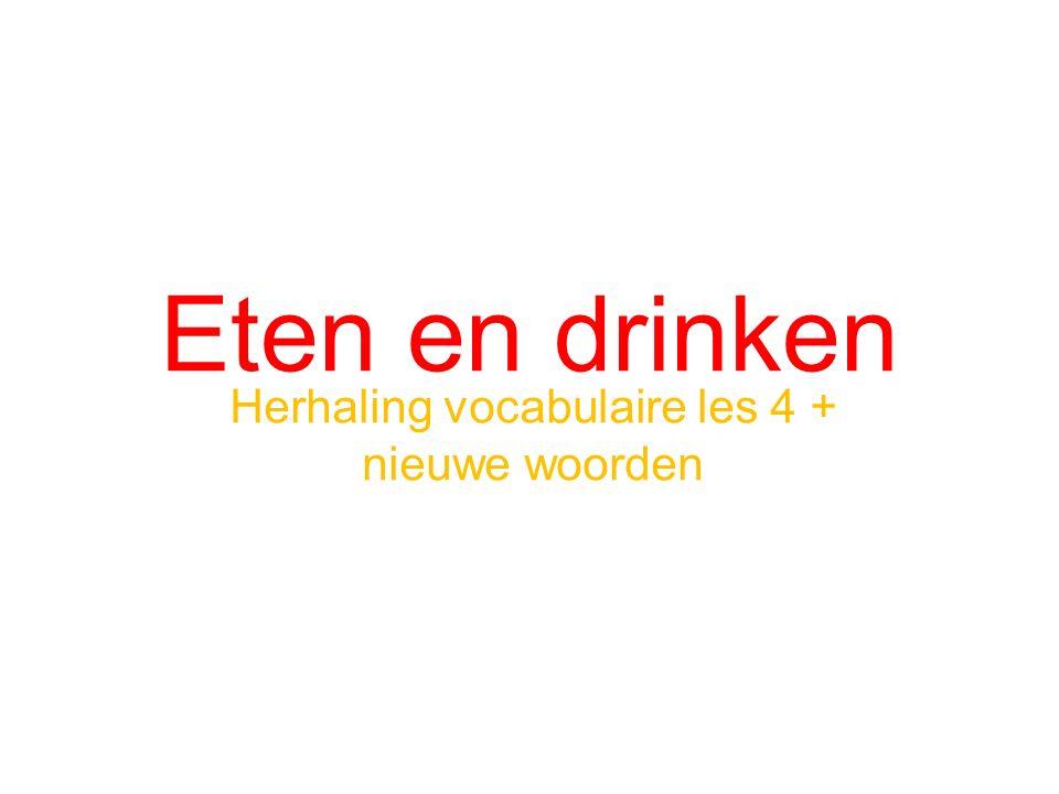 Eten en drinken Herhaling vocabulaire les 4 + nieuwe woorden