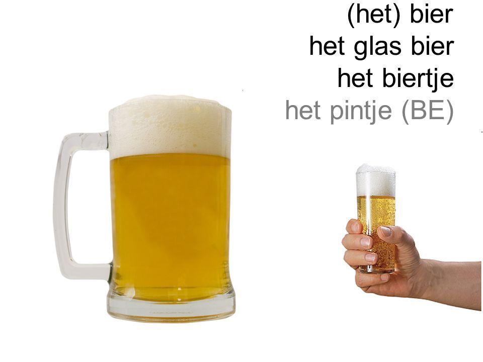 (het) bier het glas bier het biertje het pintje (BE)