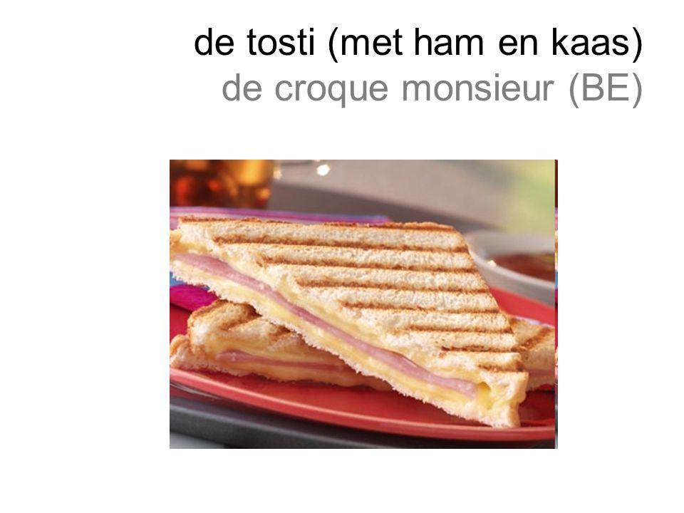 de tosti (met ham en kaas) de croque monsieur (BE)