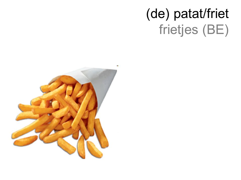 (de) patat/friet frietjes (BE)