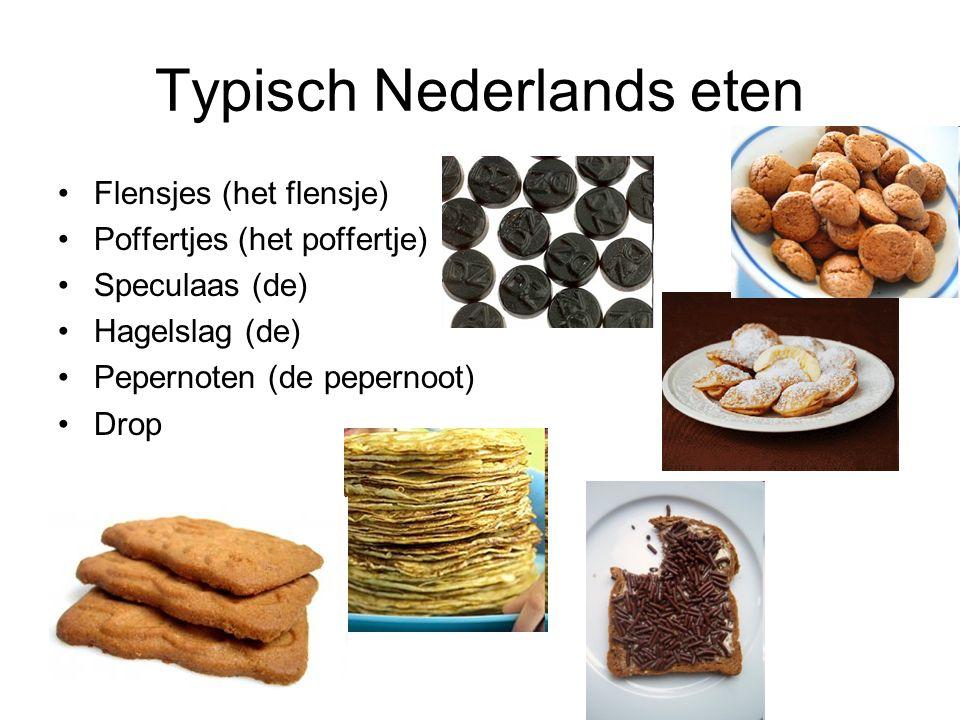 Typisch Nederlands eten Flensjes (het flensje) Poffertjes (het poffertje) Speculaas (de) Hagelslag (de) Pepernoten (de pepernoot) Drop