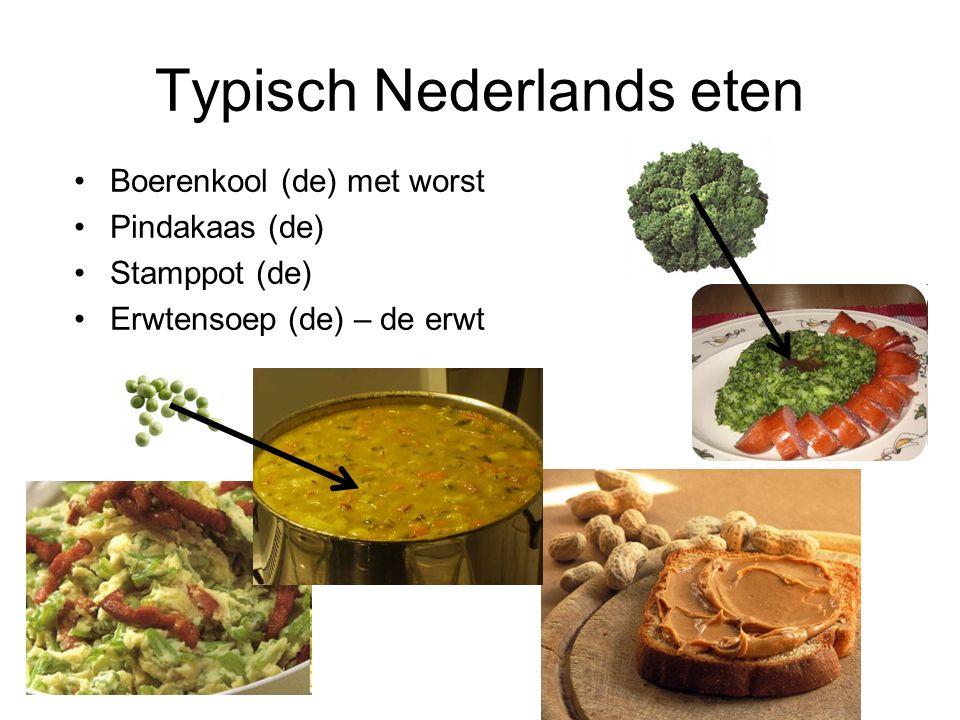 Typisch Nederlands eten Boerenkool (de) met worst Pindakaas (de) Stamppot (de) Erwtensoep (de) – de erwt