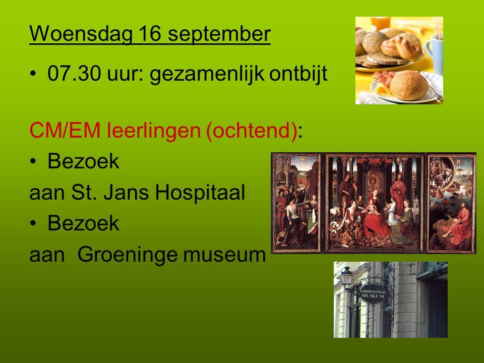 Woensdag 16 september 07.30 uur: gezamenlijk ontbijt CM/EM leerlingen (ochtend): Bezoek aan St. Jans Hospitaal Bezoek aan Groeninge museum