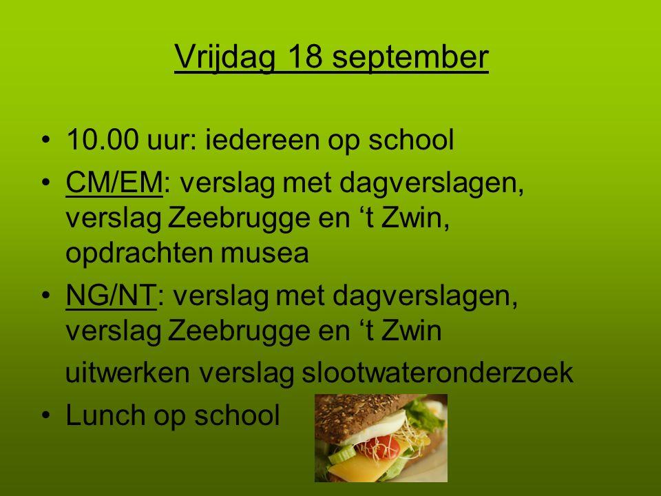 Vrijdag 18 september 10.00 uur: iedereen op school CM/EM: verslag met dagverslagen, verslag Zeebrugge en 't Zwin, opdrachten musea NG/NT: verslag met