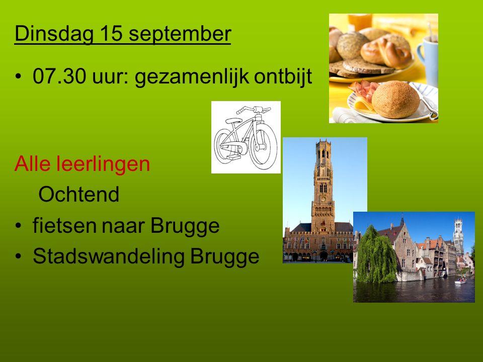 Dinsdag 15 september 07.30 uur: gezamenlijk ontbijt Alle leerlingen Ochtend fietsen naar Brugge Stadswandeling Brugge
