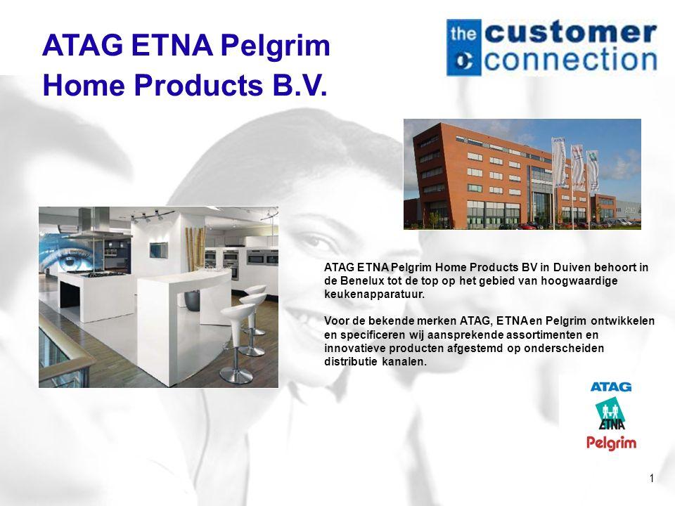 1 ATAG ETNA Pelgrim Home Products B.V. ATAG ETNA Pelgrim Home Products BV in Duiven behoort in de Benelux tot de top op het gebied van hoogwaardige ke