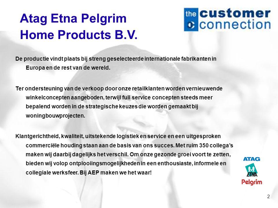 2 Atag Etna Pelgrim Home Products B.V. De productie vindt plaats bij streng geselecteerde internationale fabrikanten in Europa en de rest van de werel