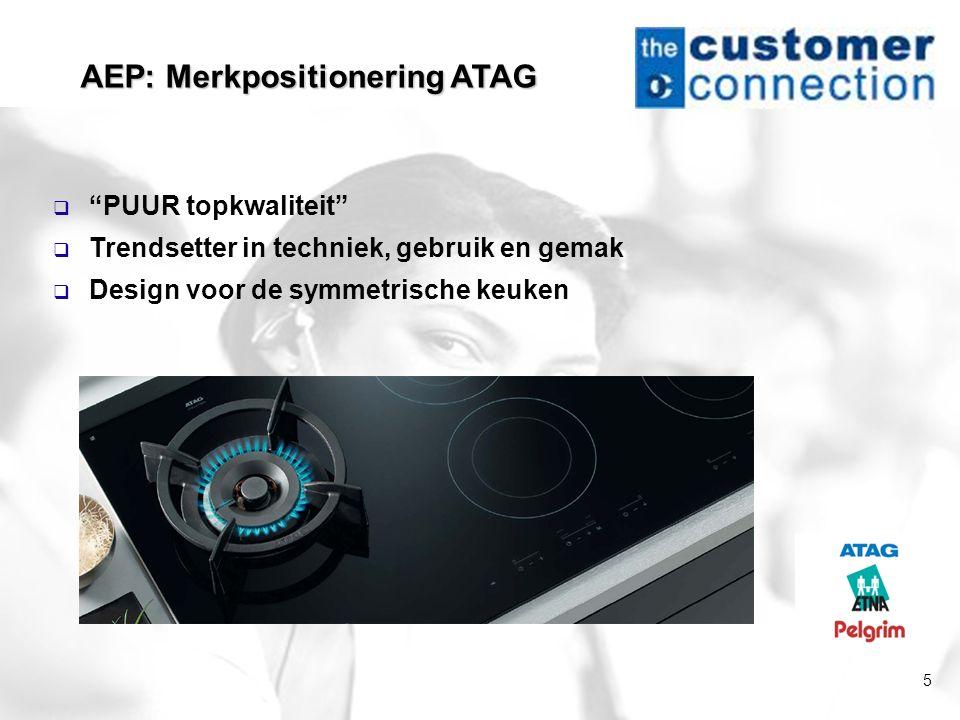 """5 AEP: Merkpositionering ATAG  """"PUUR topkwaliteit""""  Trendsetter in techniek, gebruik en gemak  Design voor de symmetrische keuken"""