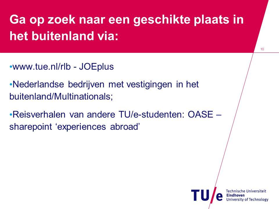 10 Ga op zoek naar een geschikte plaats in het buitenland via: www.tue.nl/rlb - JOEplus Nederlandse bedrijven met vestigingen in het buitenland/Multin