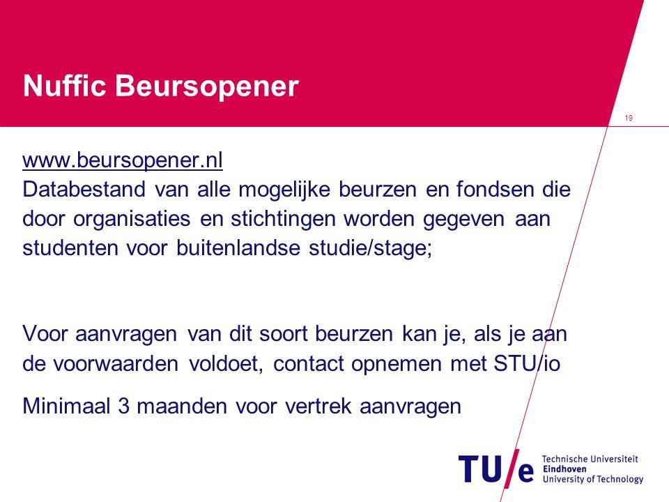 19 Nuffic Beursopener www.beursopener.nl Databestand van alle mogelijke beurzen en fondsen die door organisaties en stichtingen worden gegeven aan stu