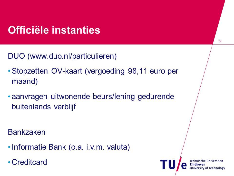 24 Officiële instanties DUO (www.duo.nl/particulieren) Stopzetten OV-kaart (vergoeding 98,11 euro per maand) aanvragen uitwonende beurs/lening geduren