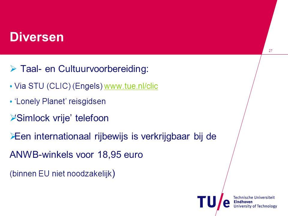 27 Diversen  Taal- en Cultuurvoorbereiding: Via STU (CLIC) (Engels) www.tue.nl/clicwww.tue.nl/clic 'Lonely Planet' reisgidsen  'Simlock vrije' telef