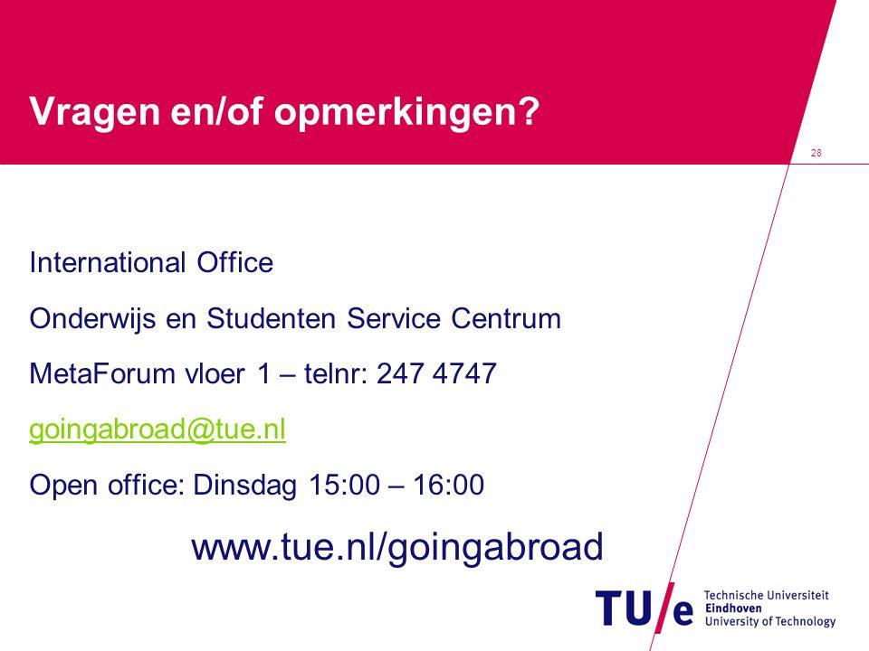 28 Vragen en/of opmerkingen? International Office Onderwijs en Studenten Service Centrum MetaForum vloer 1 – telnr: 247 4747 goingabroad@tue.nl Open o