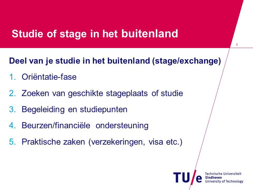 5 Deel van je studie in het buitenland (stage/exchange) 1.Oriëntatie-fase 2.Zoeken van geschikte stageplaats of studie 3.Begeleiding en studiepunten 4