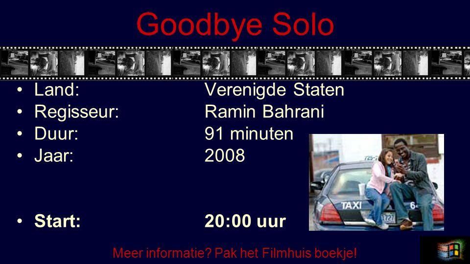 Goodbye Solo Land:Verenigde Staten Regisseur:Ramin Bahrani Duur:91 minuten Jaar:2008 Start:20:00 uur Meer informatie.