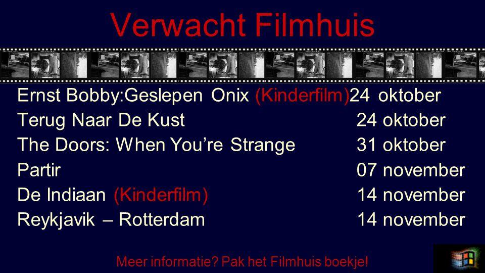 Verwacht Filmhuis Ernst Bobby:Geslepen Onix (Kinderfilm)24 oktober Terug Naar De Kust24 oktober The Doors: When You're Strange31 oktober Partir07 november De Indiaan (Kinderfilm)14 november Reykjavik – Rotterdam14 november Meer informatie.