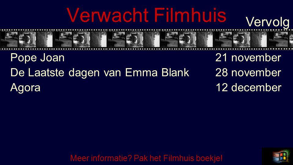 Verwacht Filmhuis Pope Joan21 november De Laatste dagen van Emma Blank28 november Agora12 december Vervolg Meer informatie.