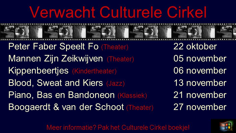 Verwacht Culturele Cirkel Peter Faber Speelt Fo (Theater) 22 oktober Mannen Zijn Zeikwijven (Theater) 05 november Kippenbeertjes (Kindertheater) 06 november Blood, Sweat and Kiers (Jazz) 13 november Piano, Bas en Bandoneon (Klassiek) 21 november Boogaerdt & van der Schoot (Theater) 27 november Meer informatie.