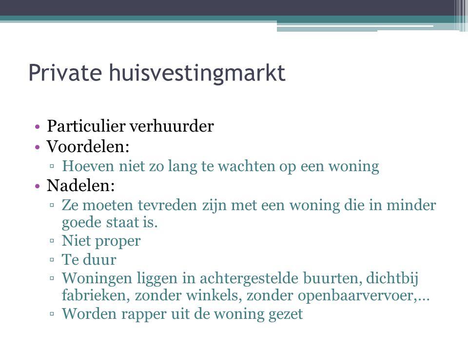 Sociale woning Voordelen: ▫Proper ▫Goede staat ▫Prijs wordt aangepast aan inkomen Nadelen: ▫Woningen te kort ▫Mensen moeten te lang wachten op een won