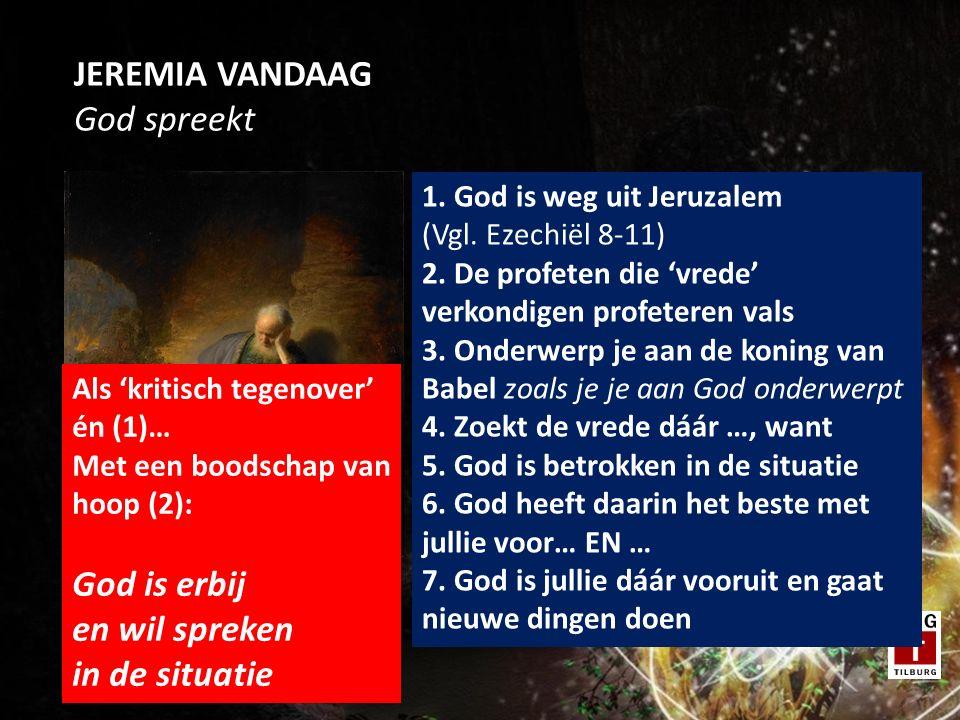 JEREMIA VANDAAG God spreekt 1. God is weg uit Jeruzalem (Vgl. Ezechiël 8-11) 2. De profeten die 'vrede' verkondigen profeteren vals 3. Onderwerp je aa