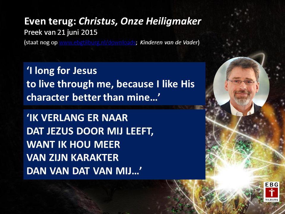 Even terug: Christus, Onze Heiligmaker Preek van 21 juni 2015 (staat nog op www.ebgtilburg.nl/downloads; Kinderen van de Vader)www.ebgtilburg.nl/downl