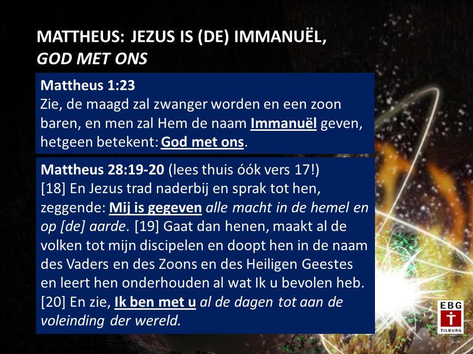 MATTHEUS: JEZUS IS (DE) IMMANUËL, GOD MET ONS Mattheus 1:23 Zie, de maagd zal zwanger worden en een zoon baren, en men zal Hem de naam Immanuël geven, hetgeen betekent: God met ons.