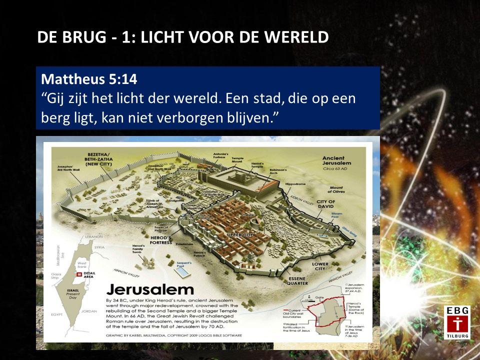 """DE BRUG - 1: LICHT VOOR DE WERELD Mattheus 5:14 """"Gij zijt het licht der wereld. Een stad, die op een berg ligt, kan niet verborgen blijven."""""""
