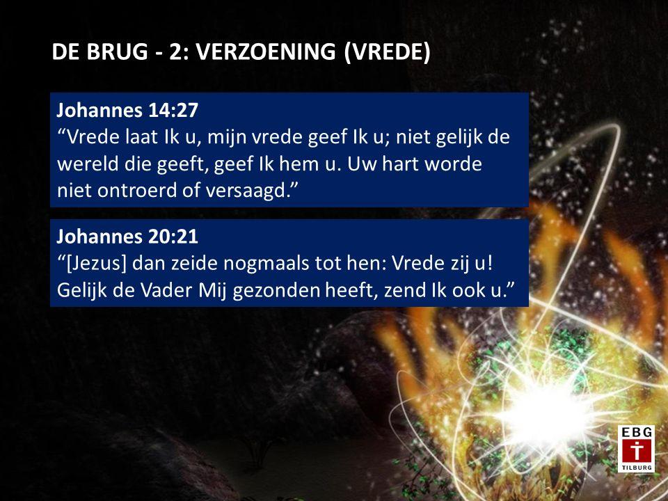 """DE BRUG - 2: VERZOENING (VREDE) Johannes 14:27 """"Vrede laat Ik u, mijn vrede geef Ik u; niet gelijk de wereld die geeft, geef Ik hem u. Uw hart worde n"""